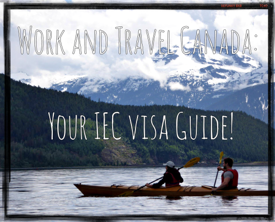 Work and Travel Canada - Your IEC Visa Guide